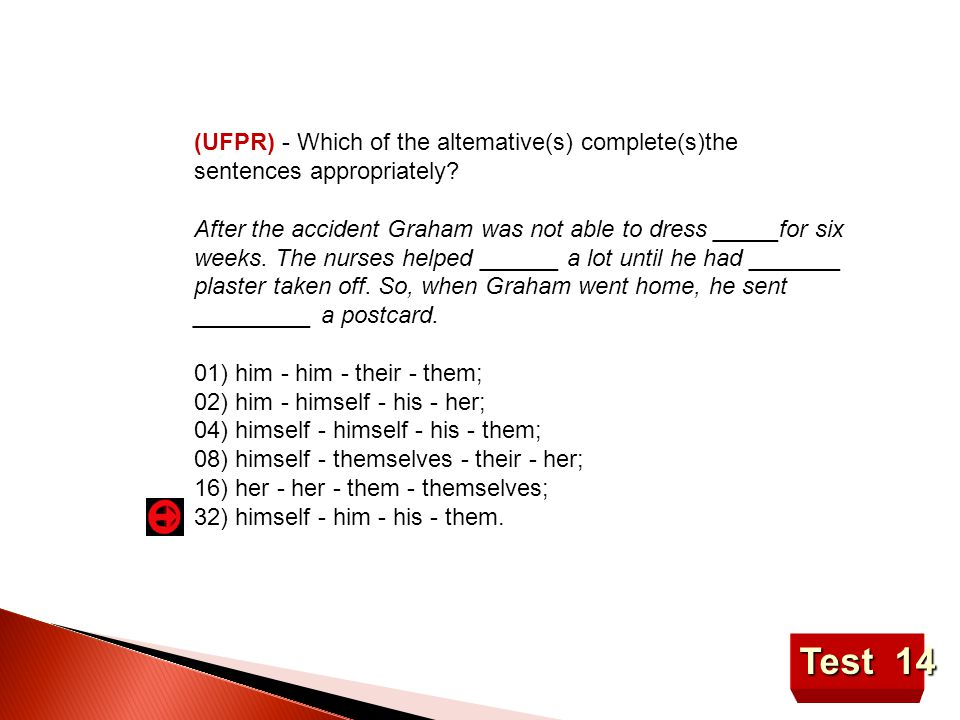 (UFPR) - Which of the altemative(s) complete(s)the sentences appropriately