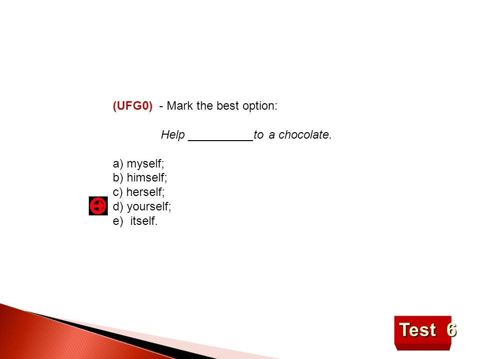Test 6 (UFG0) - Mark the best option: Help __________to a chocolate.