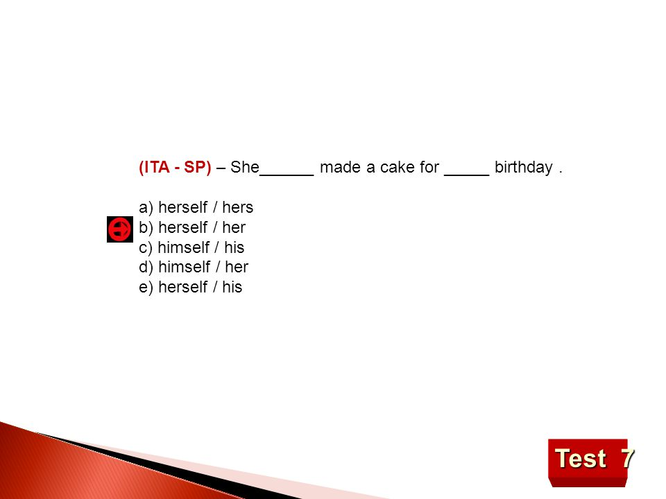 Test 7 (ITA - SP) – She______ made a cake for _____ birthday .