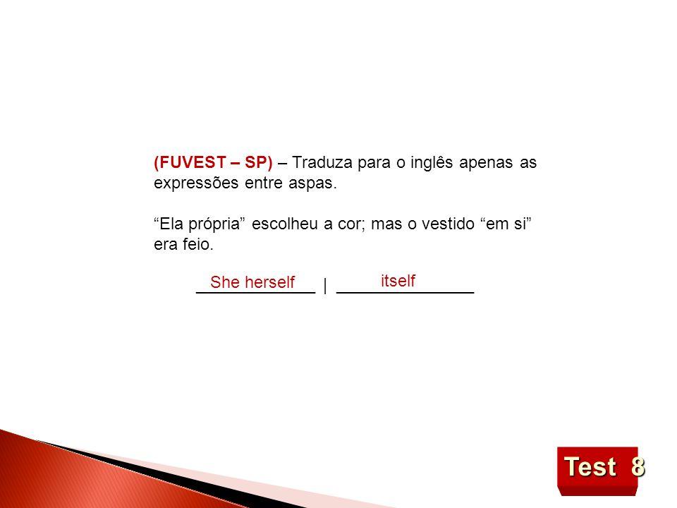 Test 8 (FUVEST – SP) – Traduza para o inglês apenas as