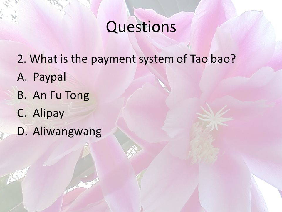 Questions 2. What is the payment system of Tao bao Paypal An Fu Tong