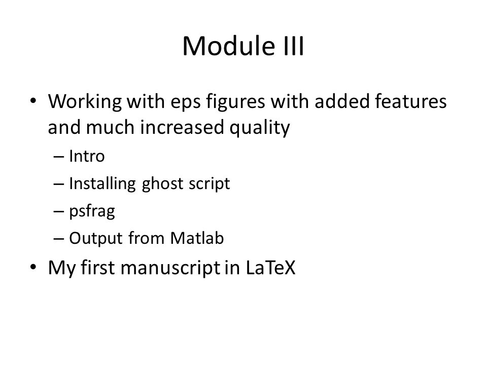 Module III Working with eps figures with added features and much increased quality. Intro. Installing ghost script.