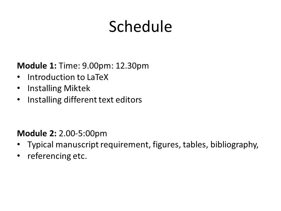Schedule Module 1: Time: 9.00pm: 12.30pm Introduction to LaTeX