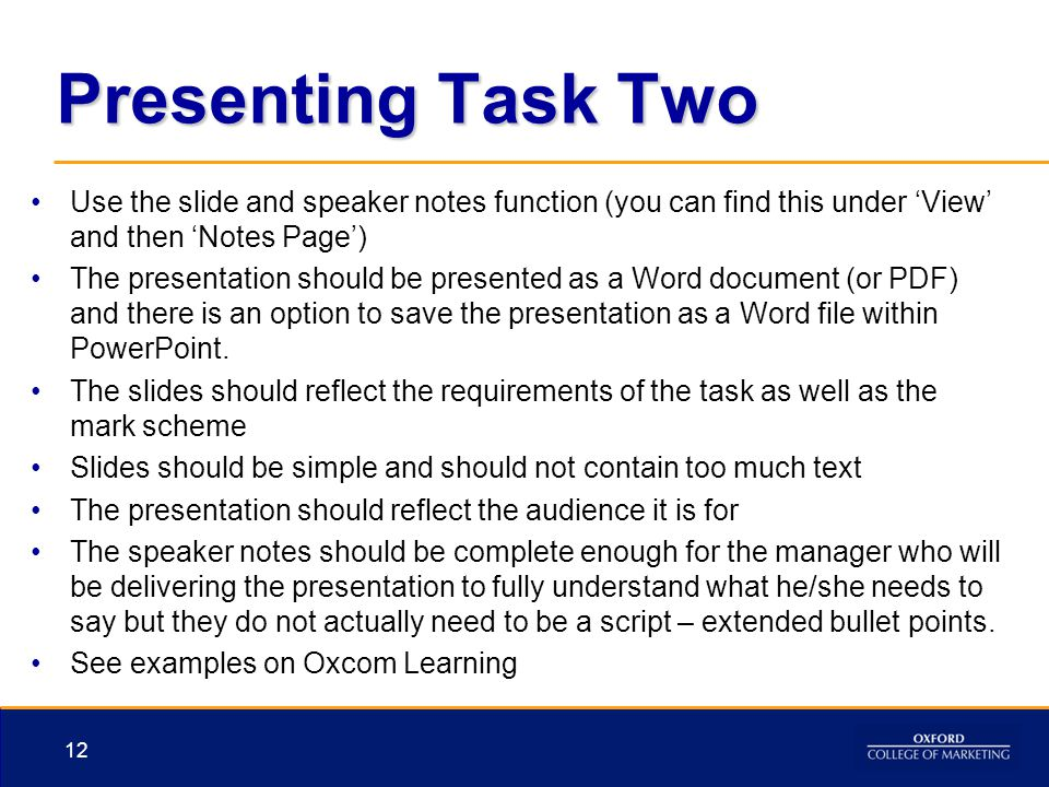 Presenting Task Two Use the slide and speaker notes function (you can find this under 'View' and then 'Notes Page')