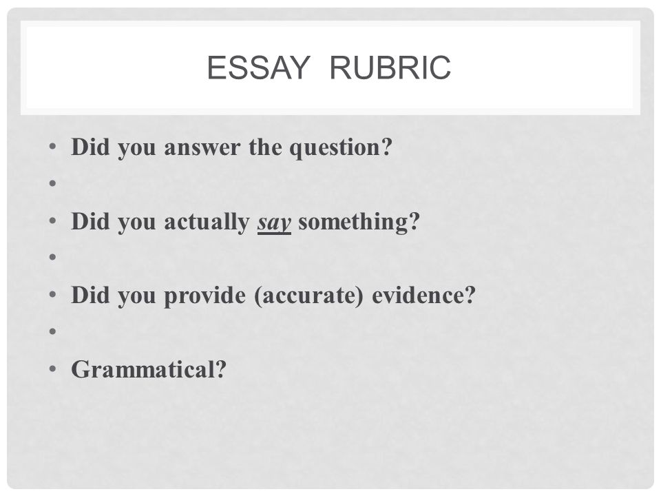 Essay rubric Did you answer the question