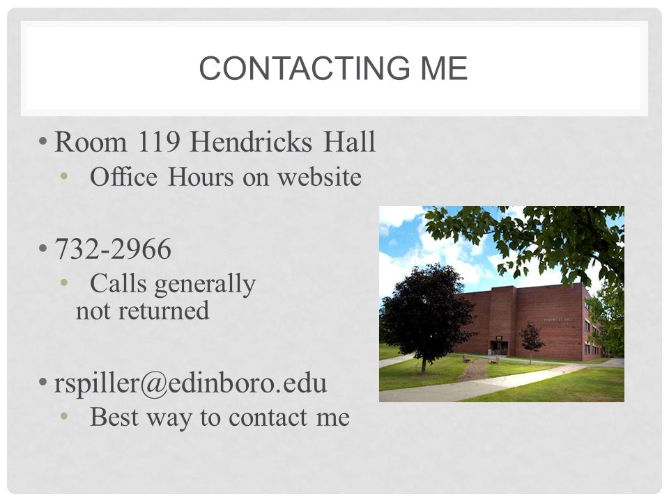 Contacting me Room 119 Hendricks Hall 732-2966 rspiller@edinboro.edu
