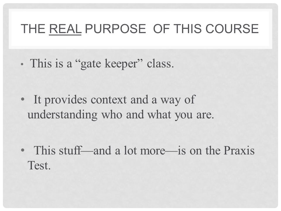 The real purpose of this course