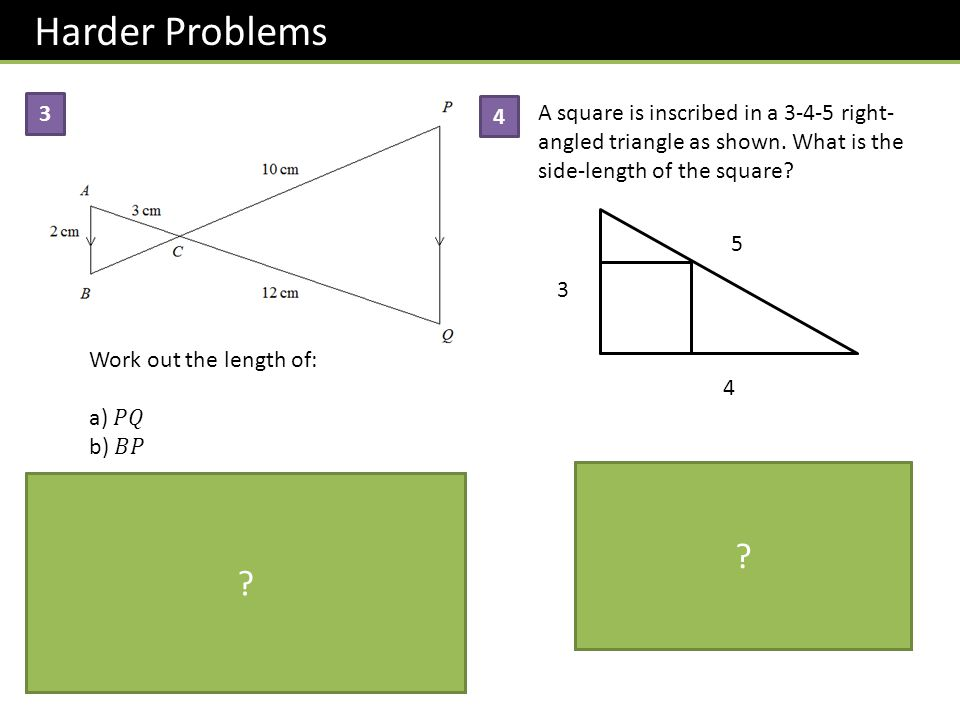 Harder Problems 3. 4. A square is inscribed in a 3-4-5 right-angled triangle as shown. What is the side-length of the square