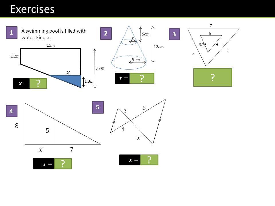Exercises 1 2 3 𝑥 5 4 8 5 𝑥 7 𝑥=5.25 𝑟=3.75𝑐𝑚 𝑦=5.6 𝑥=10.8 6