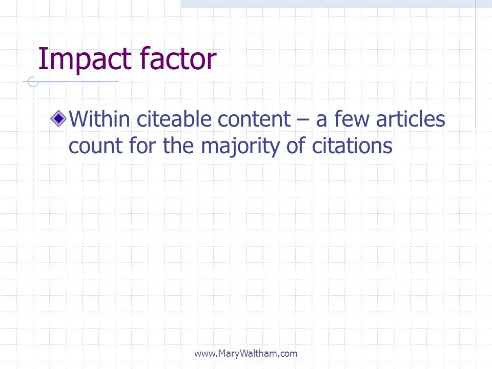 Impact factor Within citeable content – a few articles count for the majority of citations.