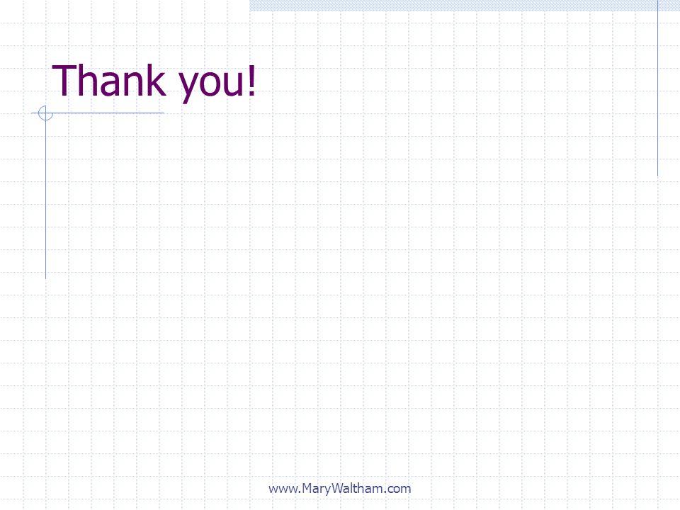 Thank you! www.MaryWaltham.com