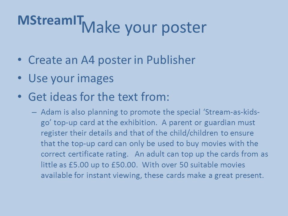 Make your poster Create an A4 poster in Publisher Use your images