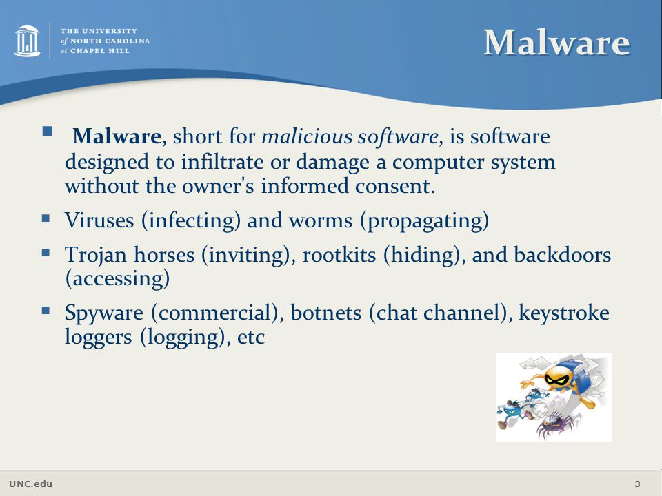 Malware Malware, short for malicious software, is software designed to infiltrate or damage a computer system without the owner s informed consent.