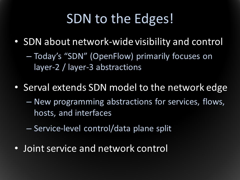 SDN to the Edges! SDN about network-wide visibility and control