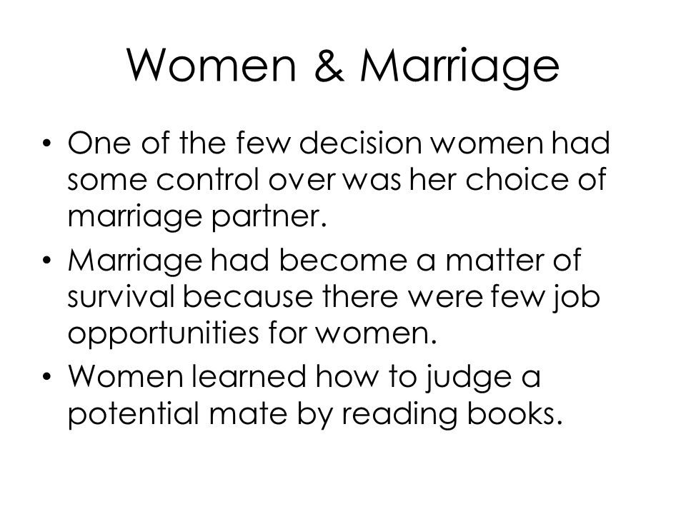 Women & Marriage One of the few decision women had some control over was her choice of marriage partner.
