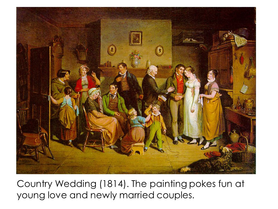 Country Wedding (1814). The painting pokes fun at young love and newly married couples.