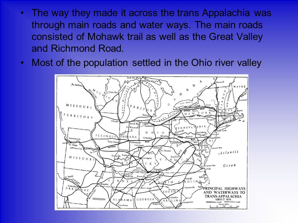 The way they made it across the trans Appalachia was through main roads and water ways. The main roads consisted of Mohawk trail as well as the Great Valley and Richmond Road.