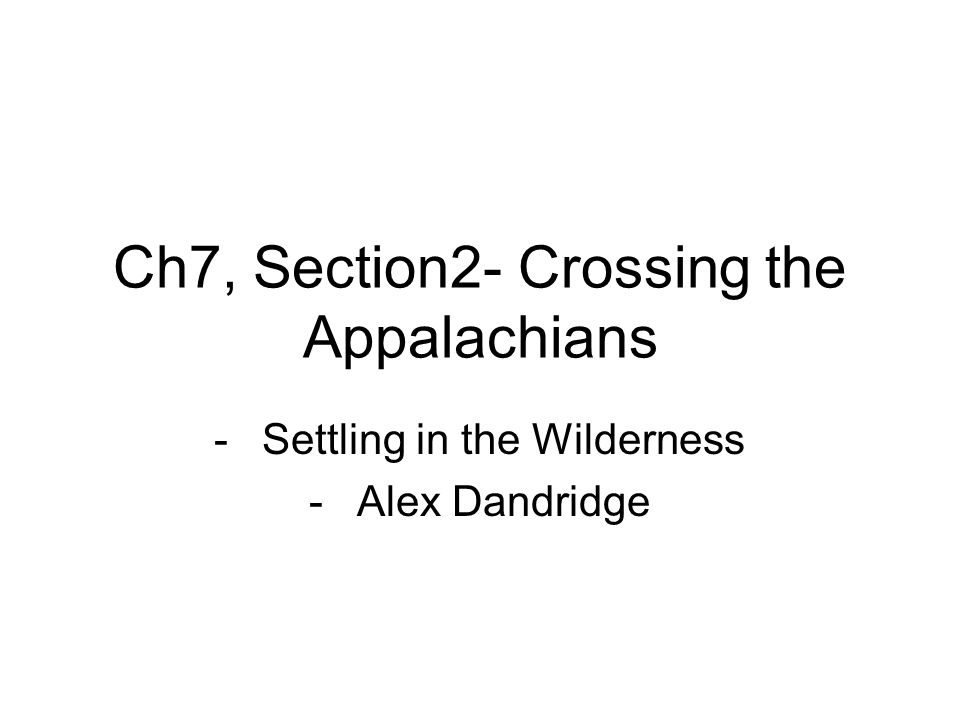 Ch7, Section2- Crossing the Appalachians