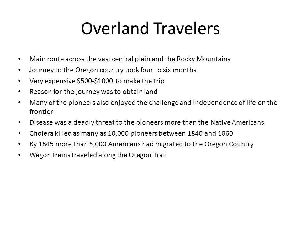 Overland Travelers Main route across the vast central plain and the Rocky Mountains. Journey to the Oregon country took four to six months.