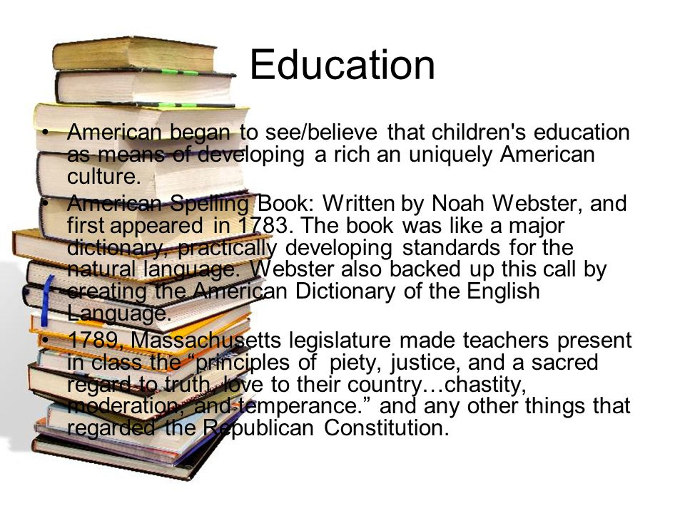 Education American began to see/believe that children s education as means of developing a rich an uniquely American culture.