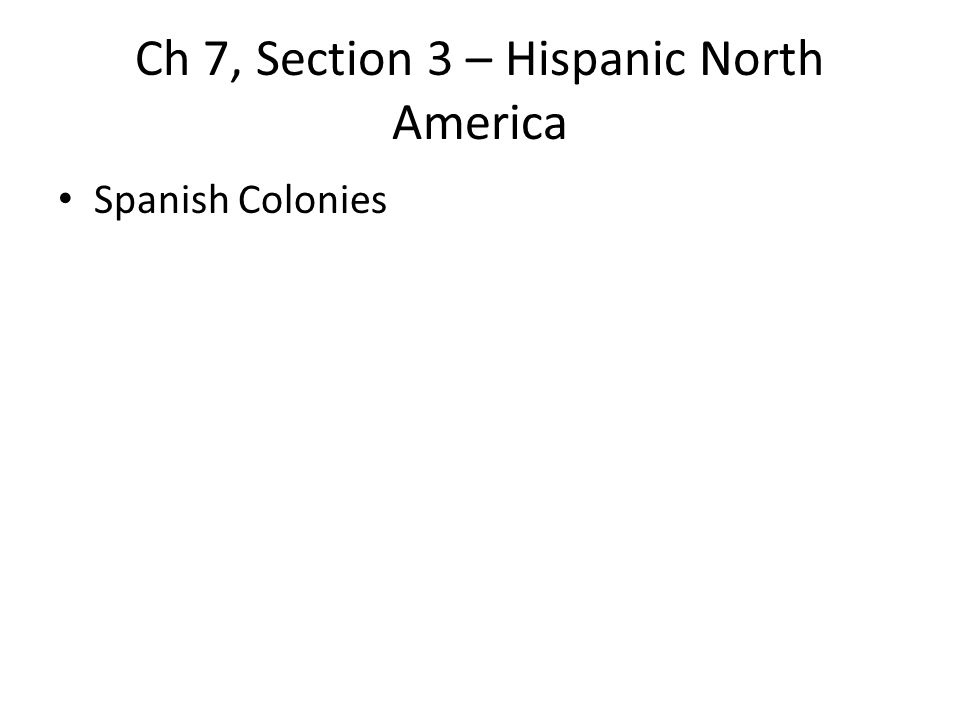 Ch 7, Section 3 – Hispanic North America
