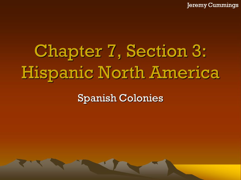 Chapter 7, Section 3: Hispanic North America