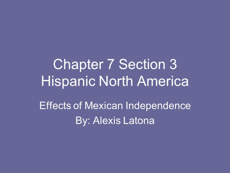 Chapter 7 Section 3 Hispanic North America