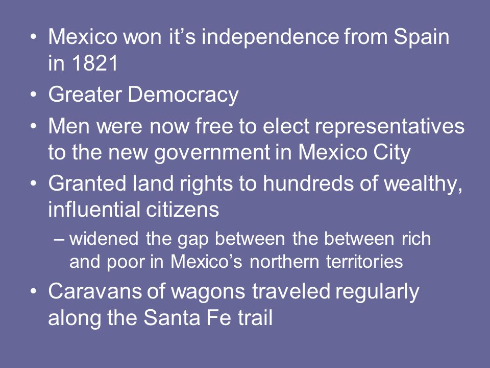 Mexico won it's independence from Spain in 1821 Greater Democracy