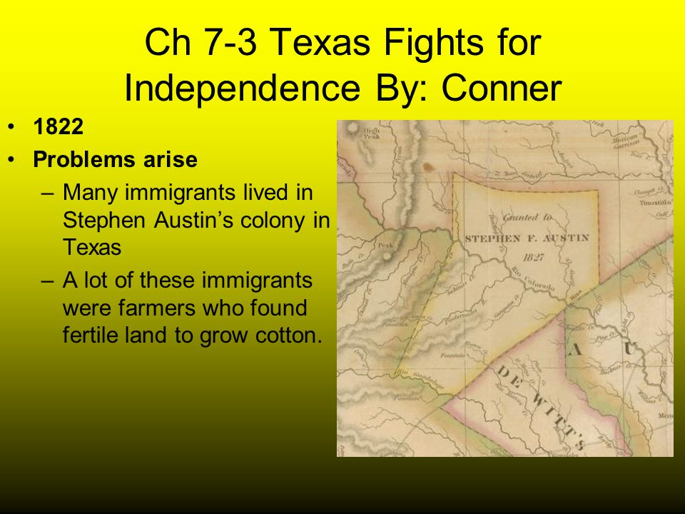 Ch 7-3 Texas Fights for Independence By: Conner