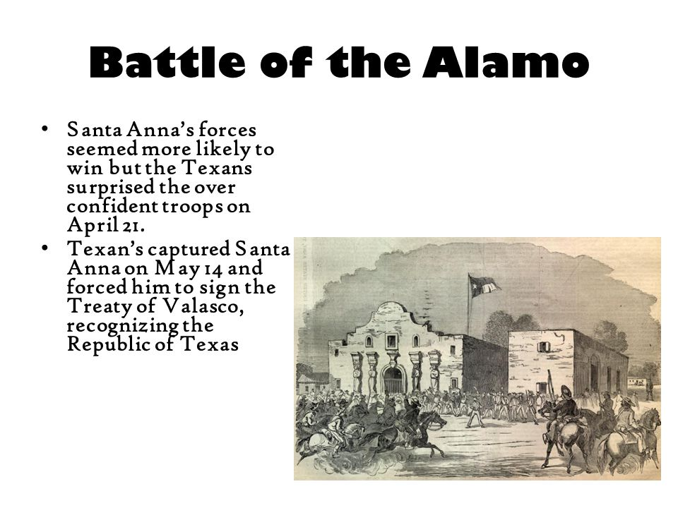 Battle of the Alamo Santa Anna's forces seemed more likely to win but the Texans surprised the over confident troops on April 21.