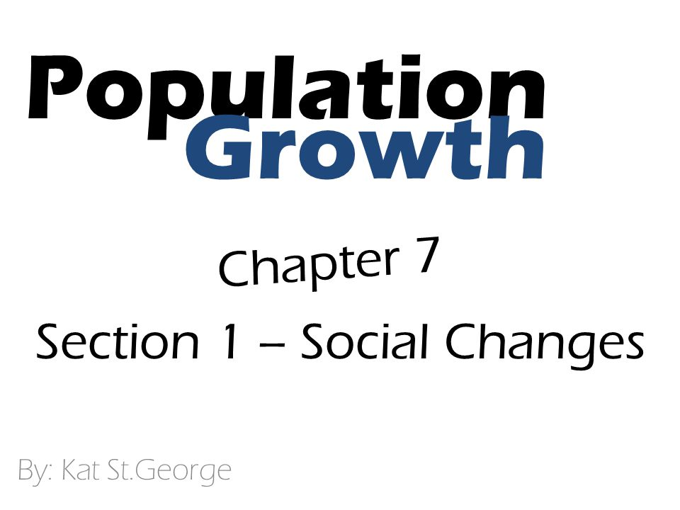 Population Growth Chapter 7 Section 1 – Social Changes