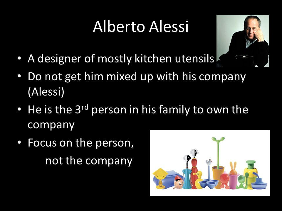 Alberto Alessi A designer of mostly kitchen utensils
