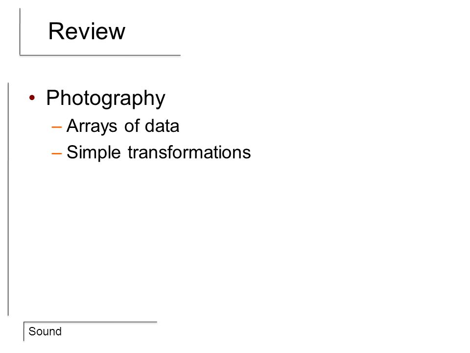 Review Photography Arrays of data Simple transformations