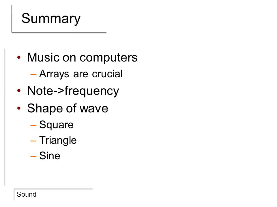 Summary Music on computers Note->frequency Shape of wave