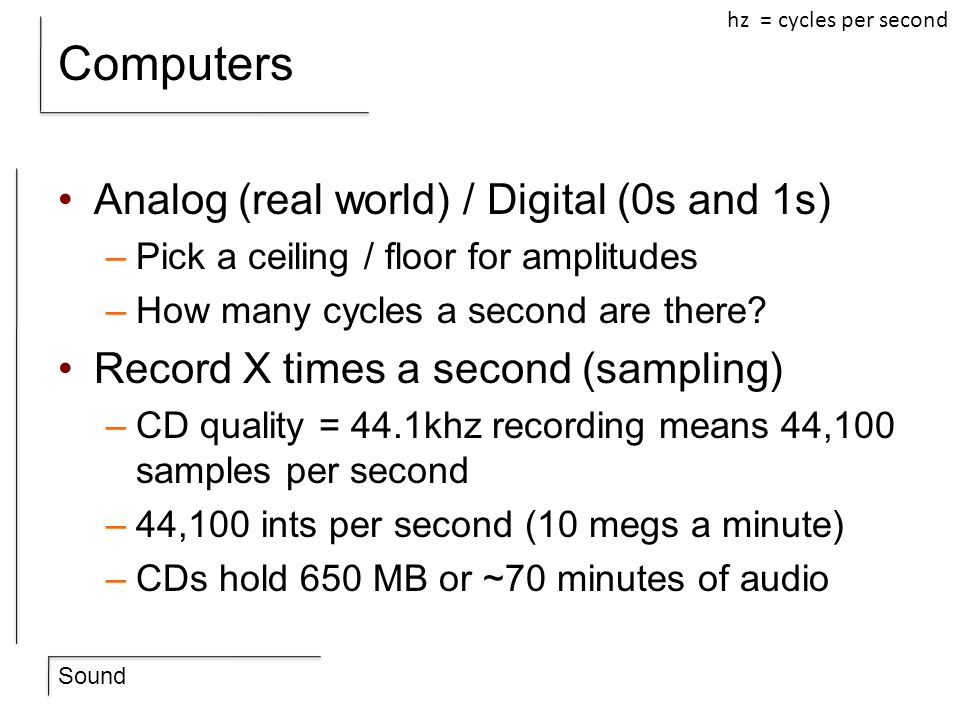Computers Analog (real world) / Digital (0s and 1s)