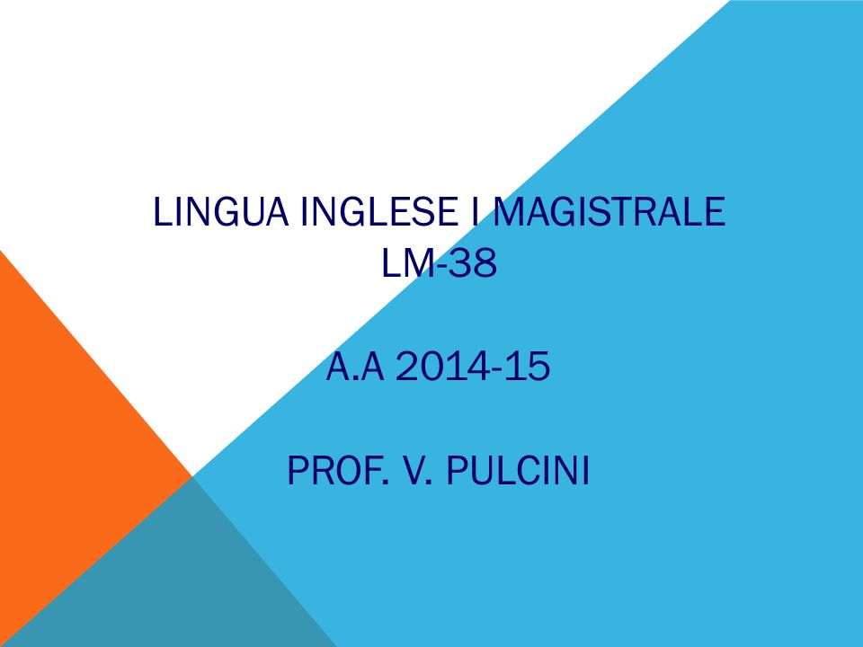 Lingua Inglese I magistrale LM-38 a.a 2014-15 Prof. V. Pulcini