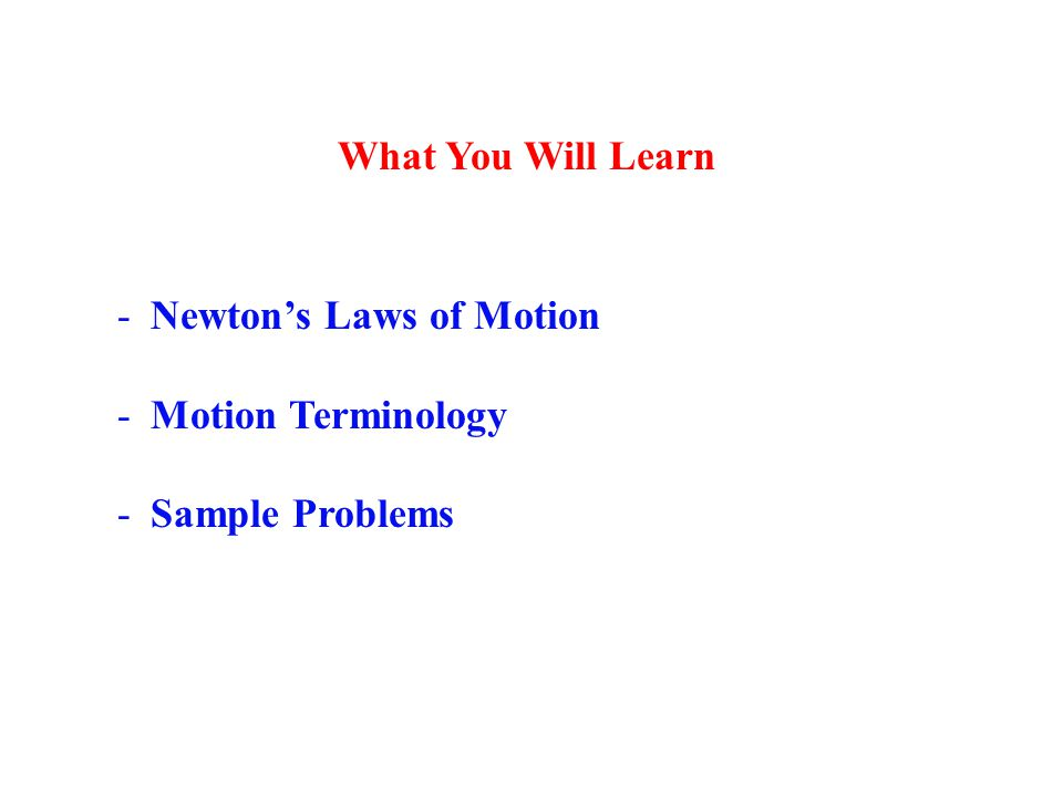 What You Will Learn Newton's Laws of Motion Motion Terminology Sample Problems