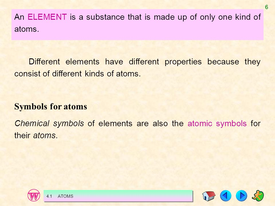An ELEMENT is a substance that is made up of only one kind of atoms.