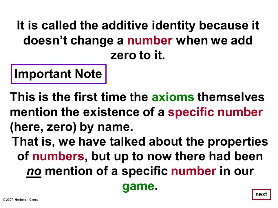 It is called the additive identity because it doesn't change a number when we add zero to it.