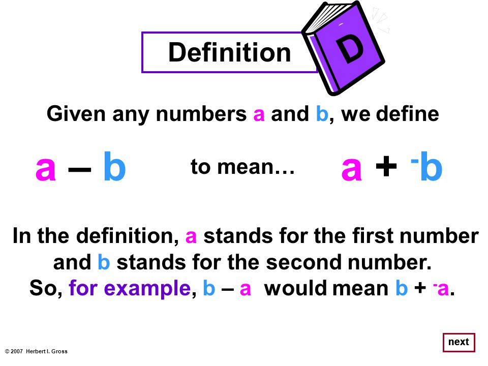 a – b a + -b D Definition Given any numbers a and b, we define