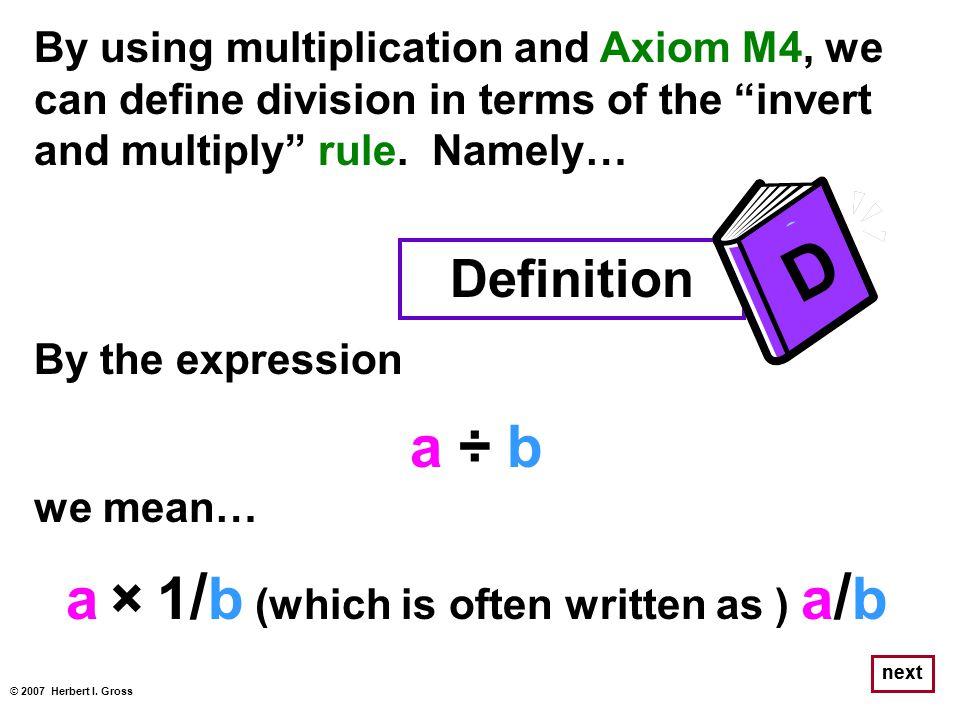 a × 1/b (which is often written as ) a/b