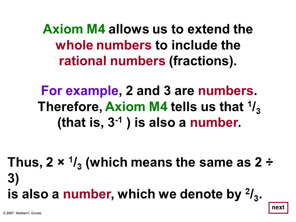 Axiom M4 allows us to extend the whole numbers to include the