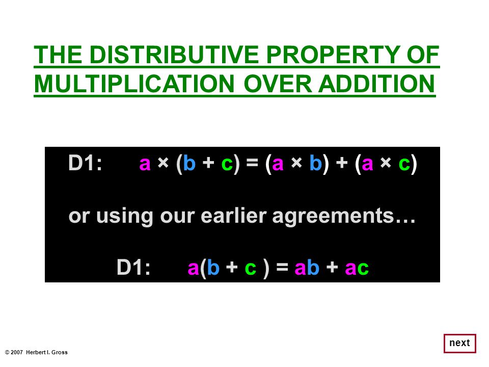 D1: a × (b + c) = (a × b) + (a × c) or using our earlier agreements…