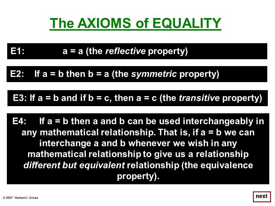 E3: If a = b and if b = c, then a = c (the transitive property)