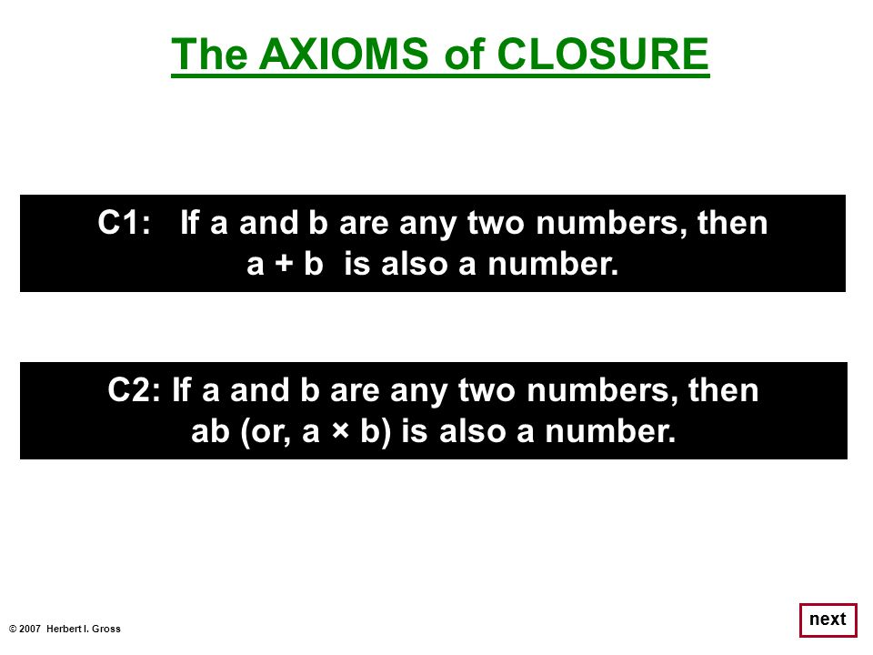 The AXIOMS of CLOSURE C1: If a and b are any two numbers, then