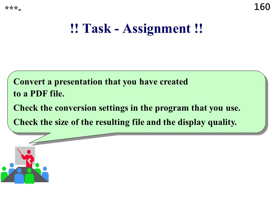 160 ***- !! Task - Assignment !! Convert a presentation that you have created to a PDF file.