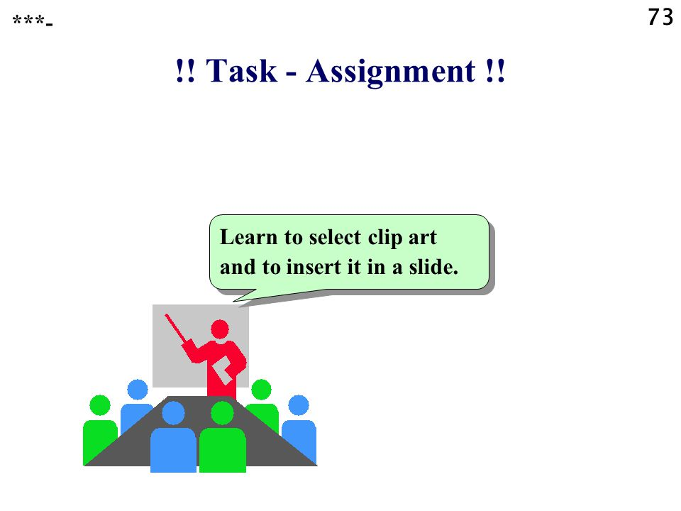 73 ***- !! Task - Assignment !! Learn to select clip art and to insert it in a slide.