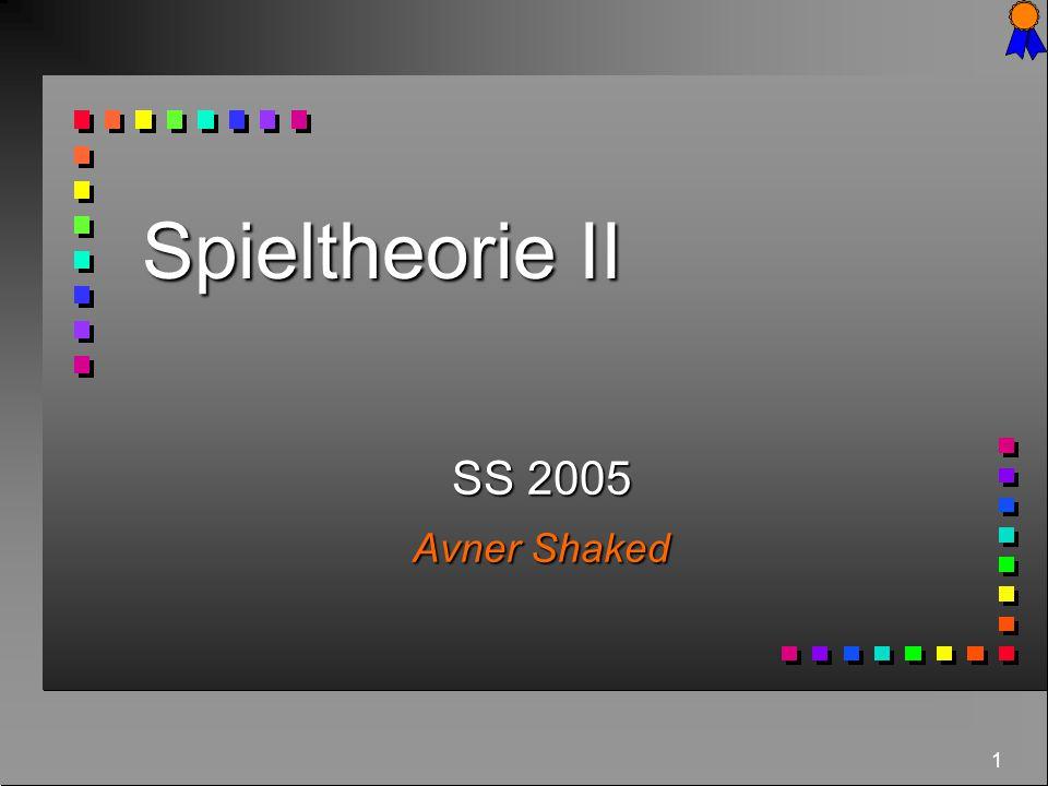 Spieltheorie II SS 2005 Avner Shaked