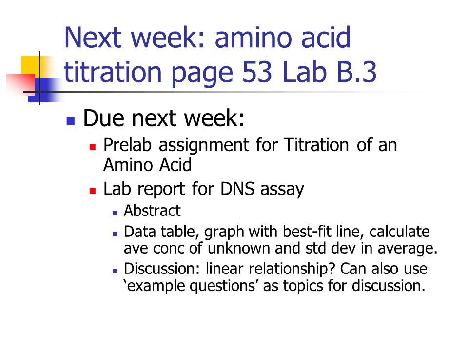 Next week: amino acid titration page 53 Lab B.3