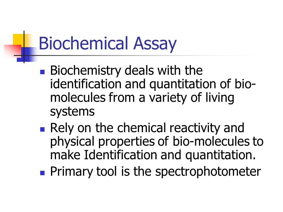 Biochemical Assay Biochemistry deals with the identification and quantitation of bio-molecules from a variety of living systems.